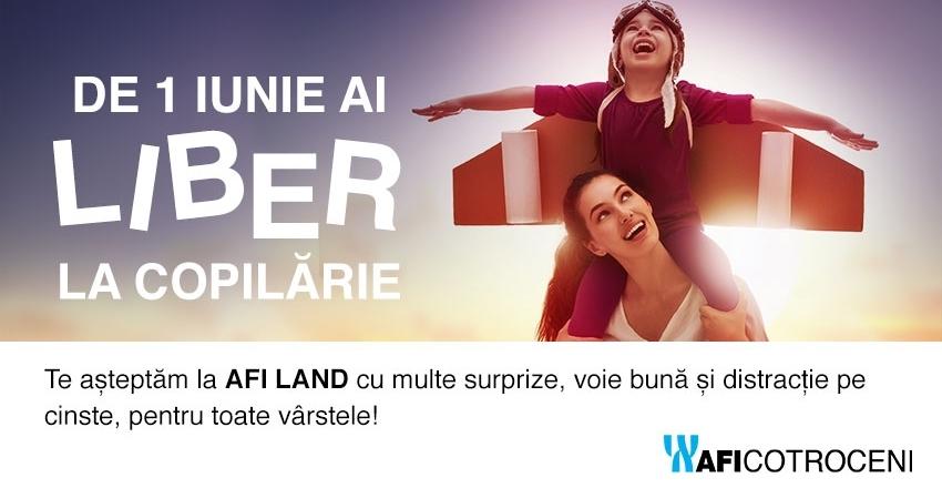 De 1 Iunie ai LIBER LA COPILARIE, pe taramul AFI LAND!
